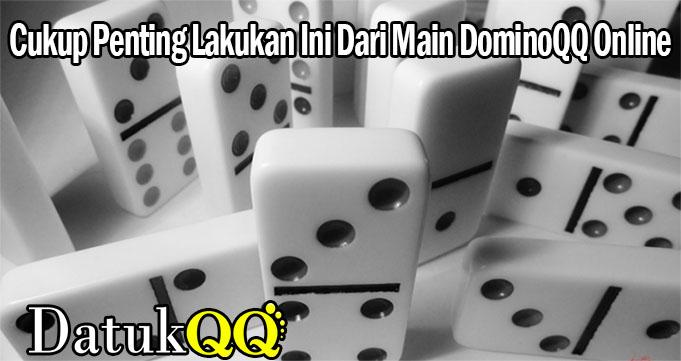 Cukup Penting Lakukan Ini Dari Main DominoQQ Online
