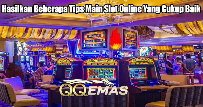 Hasilkan Beberapa Tips Main Slot Online Yang Cukup Baik