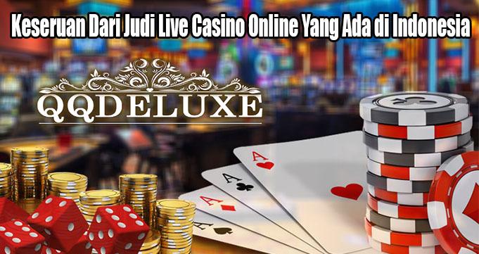 Keseruan Dari Judi Live Casino Online Yang Ada di Indonesia