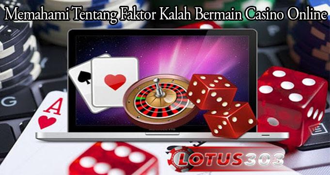 Memahami Tentang Faktor Kalah Bermain Casino Online