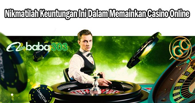 Nikmatilah Keuntungan Ini Dalam Memainkan Casino Online